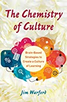 The Chemistry of Culture: Brain-Based Strategies to Create a Culture of Learning