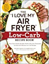 """The """"I Love My Air Fryer"""" Low-Carb Recipe Book: From Carne Asada with Salsa Verde to Key Lime Cheesecake, 175 Easy and Delicious Low-Carb Recipes"""
