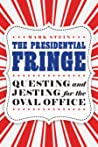 The Presidential Fringe: Questing and Jesting for the Oval Office
