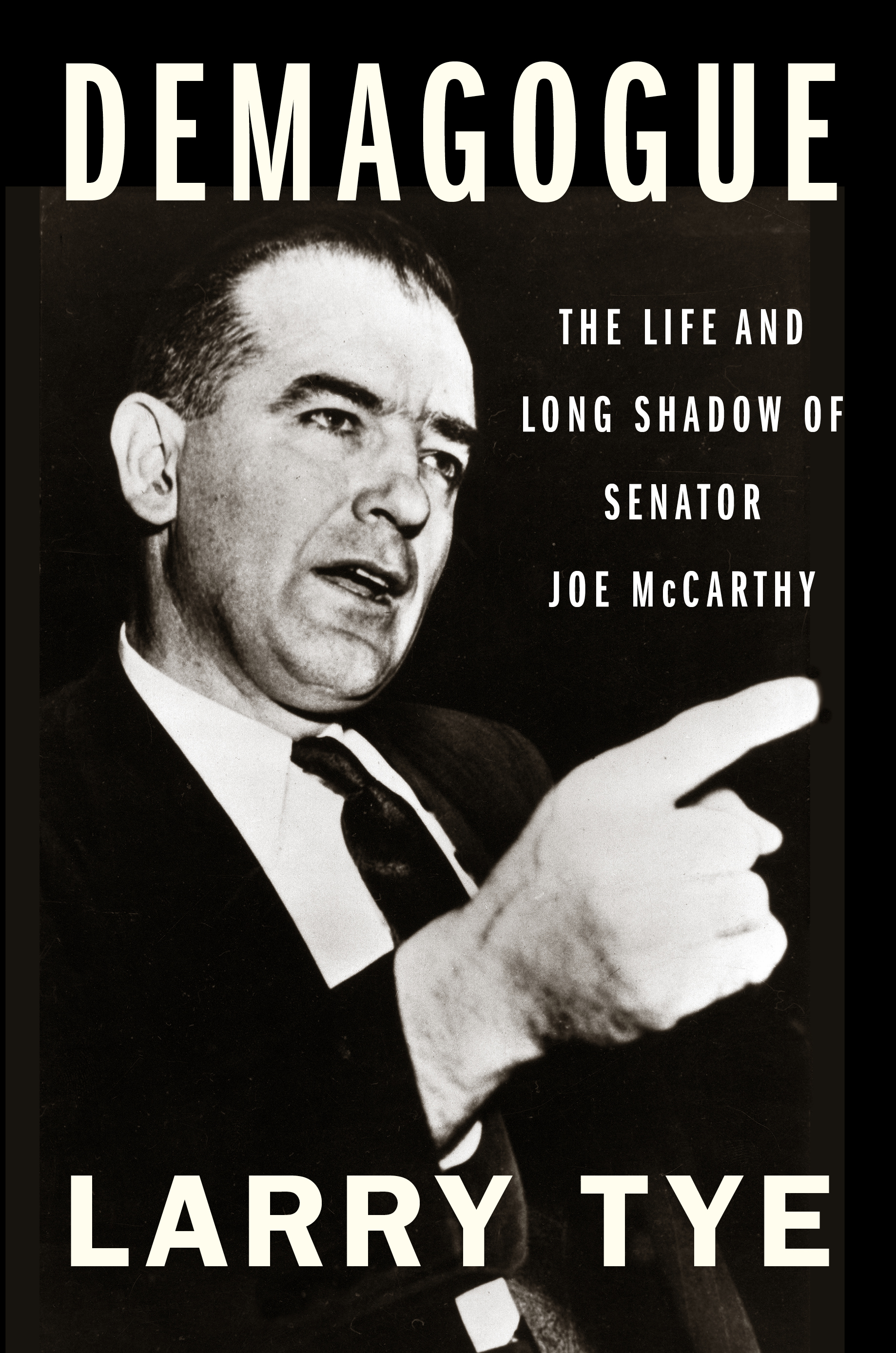 Demagogue: The Life and Long Shadow of Senator Joe McCarthy