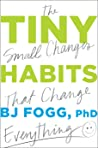 Tiny Habits: The Small Changes That Change Everything by B.J. Fogg