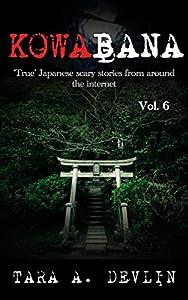 Kowabana: 'True' Japanese scary stories from around the internet: Volume Six