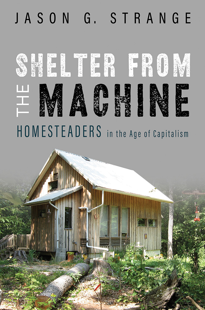 Shelter from the Machine: Homesteaders in the Age of Capitalism