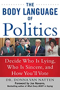 The Body Language of Politics: Decide Who is Lying, Who is Sincere, and How You'll Vote
