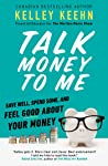 Talk Money to Me: Save Well, Spend Some, and Feel Good About Your Money