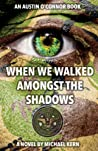 When We Walked Amongst The Shadows