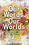 Our Words, Our Worlds: Writing on Black South African Women Poets, 2000-2018