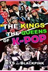 BTS and Blackpink - The Kings and the Queens of K-POP   Kpop Info Book   Idol   Bias   Biography   Tours   Fun Facts   Profiles