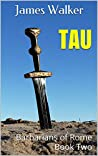 Tau: Barbarians of Rome Book Two