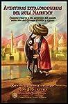 Aventuras Extraordinarias del Mulá Nasrudín: Cuentos pícaros y sin expurgar del amado sabio loco del Oriente Medio y Lejano