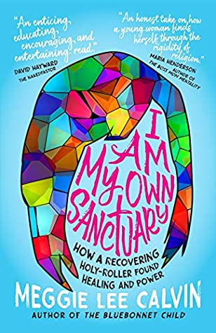 I Am My Own Sanctuary: How A Recovering Holy-Roller Found Healing and Power