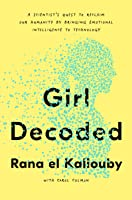 Girl Decoded: My Quest to Make Technology Emotionally Intelligent – and Change the Way We Interact Forever