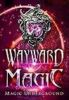 Wayward Magic (Magic Underground Anthologies, #2)