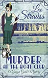 Murder at the Boat Club: a cozy 1920s murder mystery (A Ginger Gold Mystery)