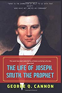 The Life of Joseph Smith the Prophet: by George Q. Cannon
