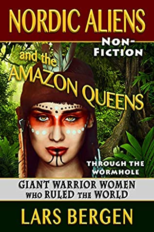 Nordic Aliens and the Amazon Queens: Through the Wormhole: Giant Warrior Women Who Ruled the World