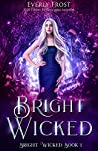 Bright Wicked by Everly Frost