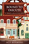 Bound To Execute (St. Marin's Cozy Mystery Series #3)