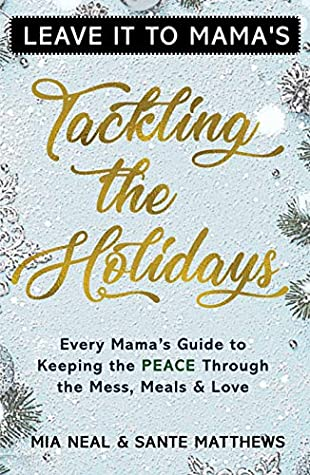 Tackling the Holidays: Every Mama's Guide to Keeping the Peace through the Mess, Meals and Love
