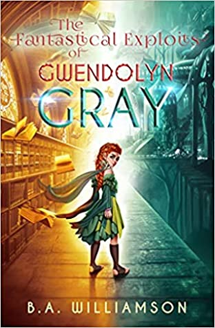 The Fantastical Exploits of Gwendolyn Gray (Gwendolyn Gray, #2)