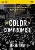 The  Color of Compromise Video Study: The Truth about the American Church's Complicity in Racism