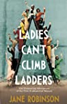 Ladies Can't Climb Ladders: Early Adventures of Working Women, the Professional Life and the Glass Ceiling.