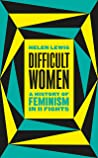 Difficult Women: A History of Feminism in 11 Fights