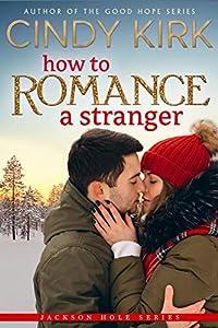 How to Romance a Stranger (Jackson Hole, #2)
