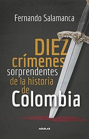 Diez crímenes sorprendentes de la historia de Colombia