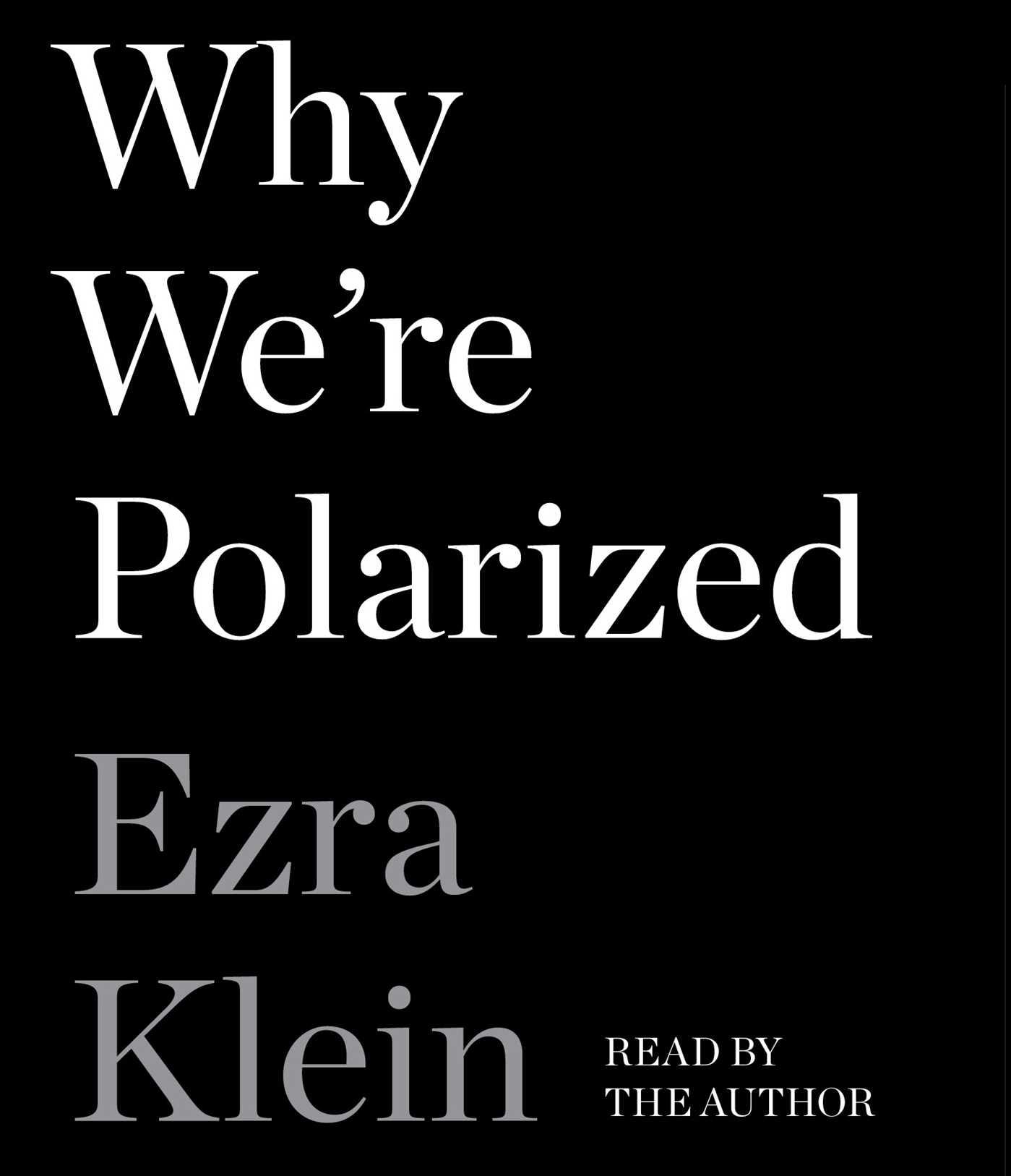 Why We're Polarized - Ezra Klein
