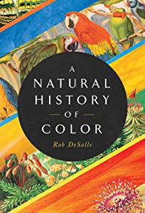 A Natural History of Color: The Science Behind What We See and How We See it