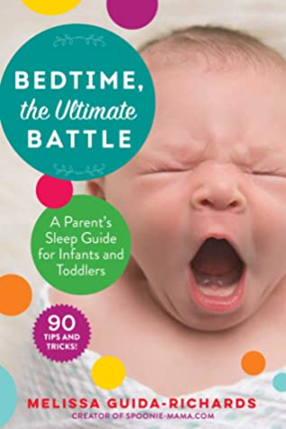Bedtime, the Ultimate Battle: Child Sleep Solutions from a Mom of Two Under Two