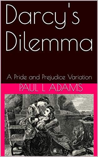 Darcy's Dilemma: A Pride and Prejudice Variation Paul L Adams