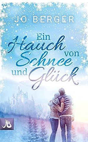 Ein Hauch von Schnee und Glück by Jo Berger
