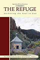 The Refuge: Anchoring the Soul in God (Complete Works of Saint Ignatius Brianch Book 2)