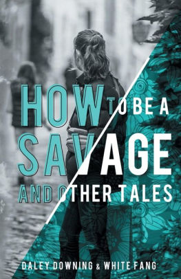 How To Be A Savage And Other Tales by Daley Downing