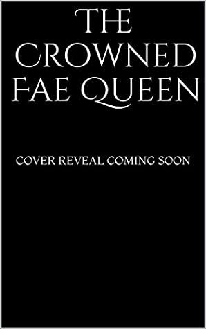 The Crowned Fae Queen (The Cursed Kingdoms #3)