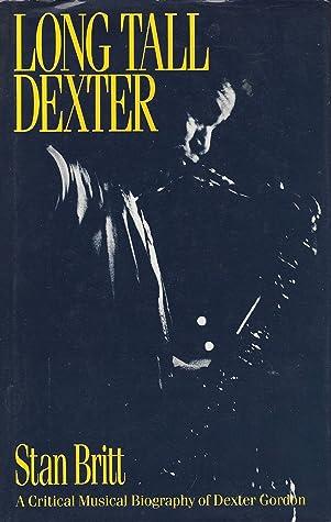 Dexter Gordon A Musical Biography By Stan Britt
