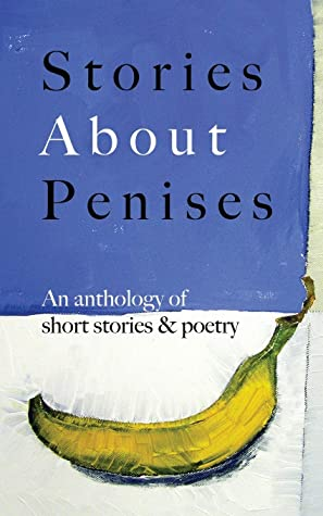 Stories About Penises: An Anthology of Short Stories & Poetry