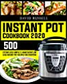 Instant Pot Cookbook 2020: 500 Effortless Simple 5 Ingredients Or Less Instant Pot Recipes for Everyone