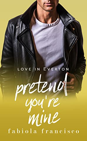 Pretend You're Mine by Fabiola Francisco
