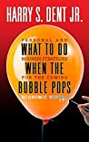 What to Do When the Bubble Pops: Personal and Business Strategies For The Coming Economic Winter