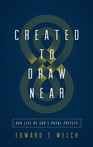 Created to Draw Near by Edward T. Welch