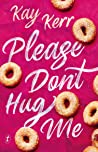 Please Don't Hug Me