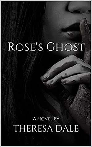 Rose's Ghost by Theresa   Dale