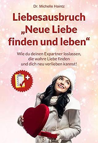 Liebesausbruch Neue Liebe Finden Und Leben Wie Du Deinen