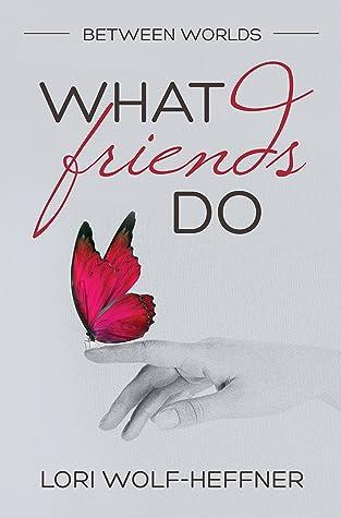 What Friends Do (Between Worlds #4)