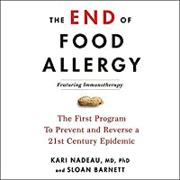 The End of Food Allergy: The First Program to Prevent and Reverse a 21st Century Epidemic