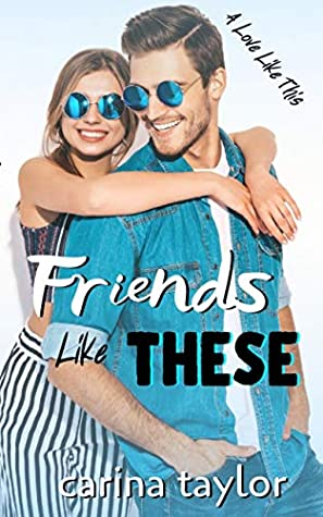 Friends Like These (A Love Like This, #3)