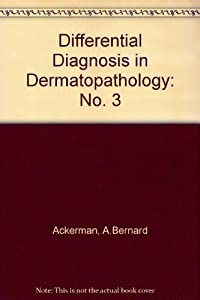 Differential Diagnosis in Dermatopathology, Volume 3